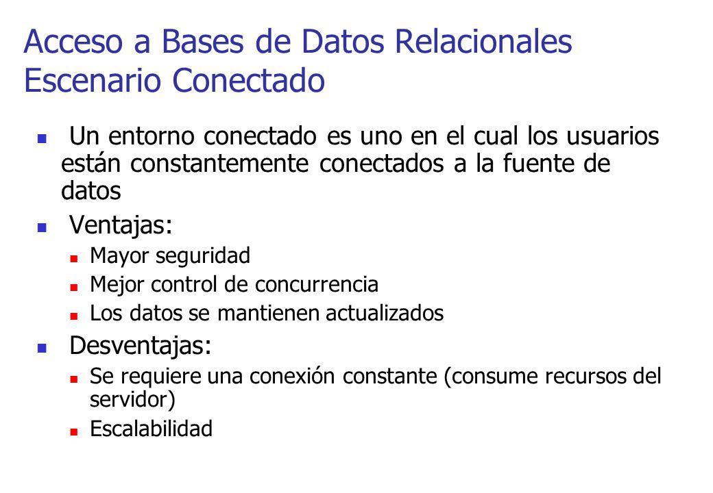 Acceso a Bases de Datos Relacionales Escenario Conectado Un entorno conectado es uno en el cual los usuarios están constantemente conectados a la fuen