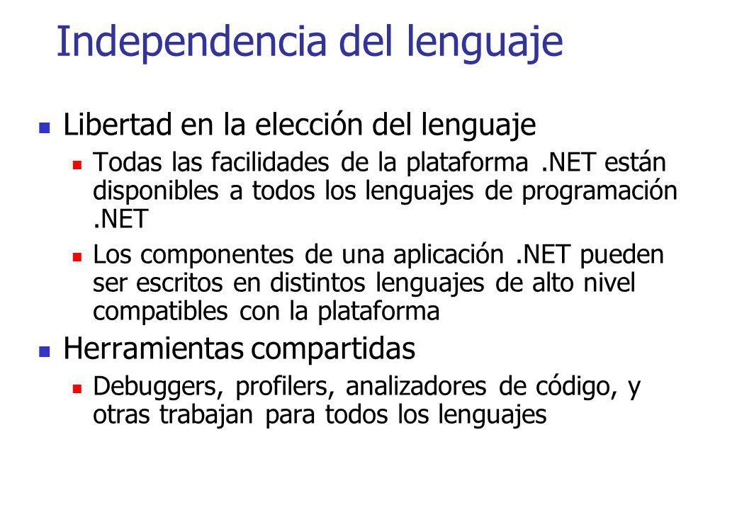 Independencia del lenguaje Libertad en la elección del lenguaje Todas las facilidades de la plataforma.NET están disponibles a todos los lenguajes de