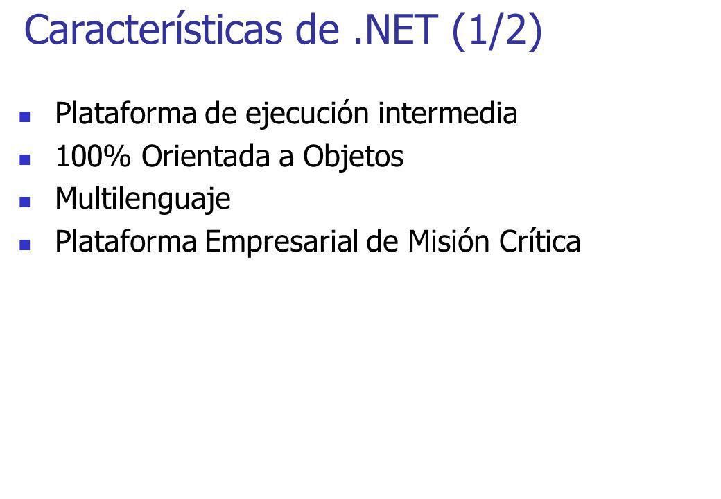 Características de.NET (1/2) Plataforma de ejecución intermedia 100% Orientada a Objetos Multilenguaje Plataforma Empresarial de Misión Crítica