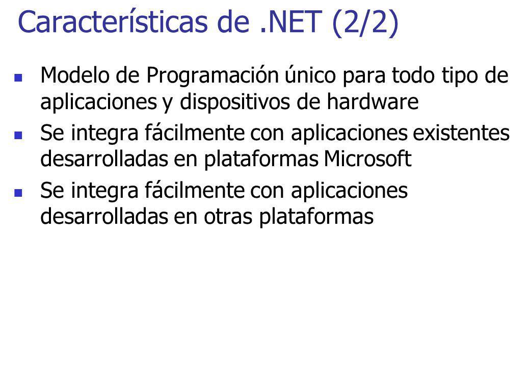 Características de.NET (2/2) Modelo de Programación único para todo tipo de aplicaciones y dispositivos de hardware Se integra fácilmente con aplicaci
