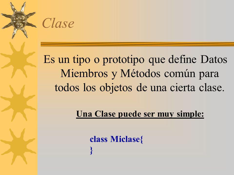 Clase Es un tipo o prototipo que define Datos Miembros y Métodos común para todos los objetos de una cierta clase. Una Clase puede ser muy simple: cla