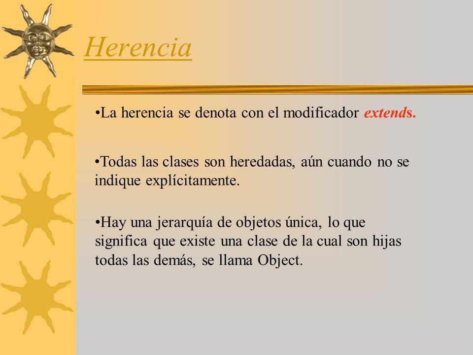 La herencia se denota con el modificador extends. Todas las clases son heredadas, aún cuando no se indique explícitamente. Hay una jerarquía de objeto