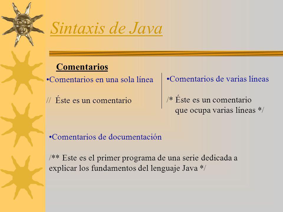 Sintaxis de Java Comentarios Comentarios de varias líneas /* Éste es un comentario que ocupa varias líneas */ Comentarios en una sola línea // Éste es