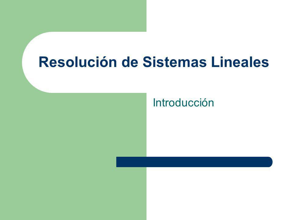 Resolución de Sistemas Lineales Introducción