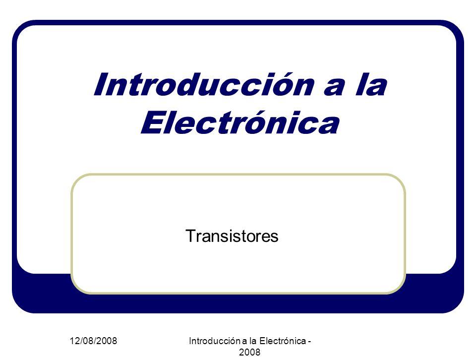 31/05/2014 Introducción a la Electrónica 2008 Transistores Un transistor bipolar de juntura esta formado por tres capas de material semiconductor dentro de una estructura monolítica.