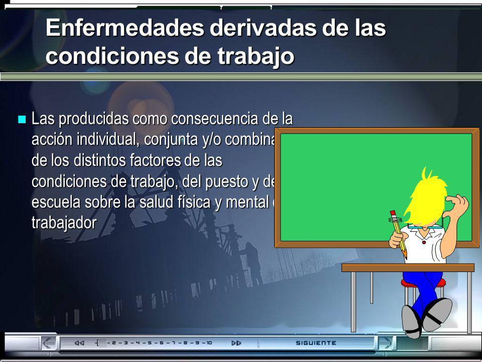 n Las producidas como consecuencia de la acción individual, conjunta y/o combinada de los distintos factores de las condiciones de trabajo, del puesto