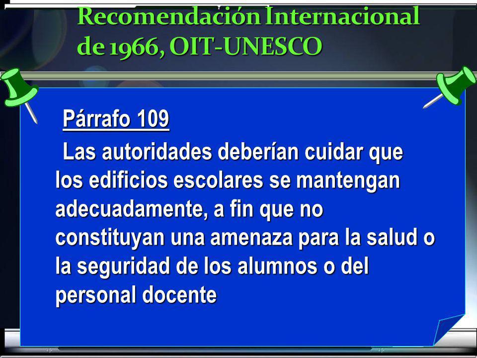 Párrafo 109 Las autoridades deberían cuidar que los edificios escolares se mantengan adecuadamente, a fin que no constituyan una amenaza para la salud