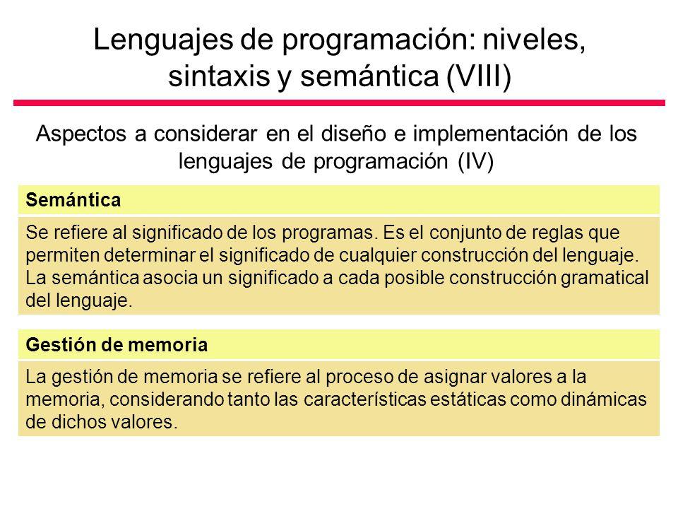 Lenguajes de programación: niveles, sintaxis y semántica (VIII) Aspectos a considerar en el diseño e implementación de los lenguajes de programación (IV) Se refiere al significado de los programas.