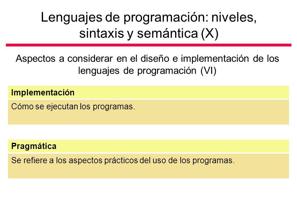 Lenguajes de programación: niveles, sintaxis y semántica (X) Aspectos a considerar en el diseño e implementación de los lenguajes de programación (VI) Cómo se ejecutan los programas.