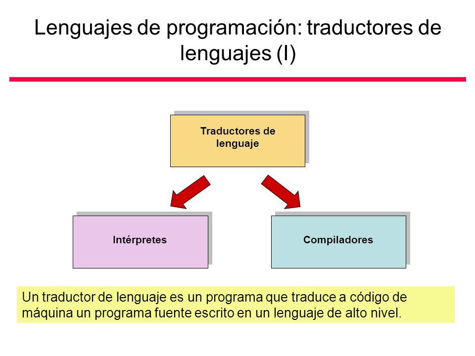 Lenguajes de programación: traductores de lenguajes (I) Traductores de lenguaje IntérpretesCompiladores Un traductor de lenguaje es un programa que traduce a código de máquina un programa fuente escrito en un lenguaje de alto nivel.