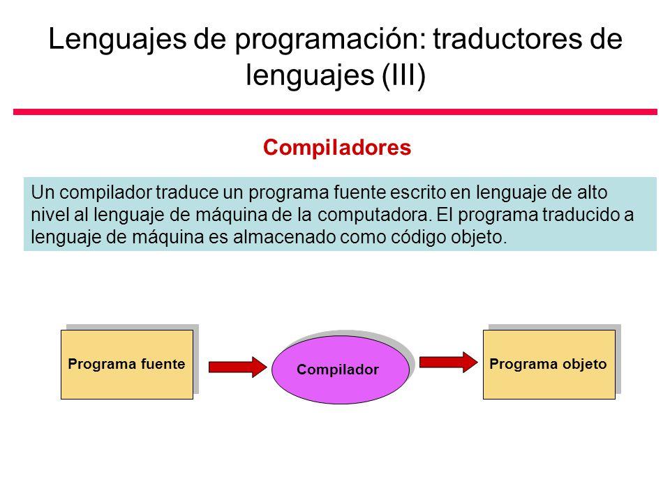 Lenguajes de programación: traductores de lenguajes (III) Compiladores Un compilador traduce un programa fuente escrito en lenguaje de alto nivel al lenguaje de máquina de la computadora.