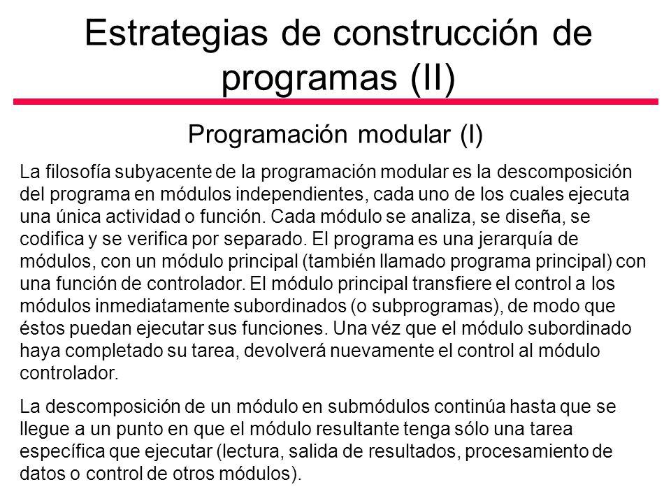 Estrategias de construcción de programas (II) Programación modular (I) La filosofía subyacente de la programación modular es la descomposición del programa en módulos independientes, cada uno de los cuales ejecuta una única actividad o función.
