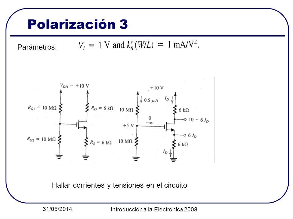 31/05/2014 Introducción a la Electrónica 2008 Polarización 3 Parámetros: Hallar corrientes y tensiones en el circuito