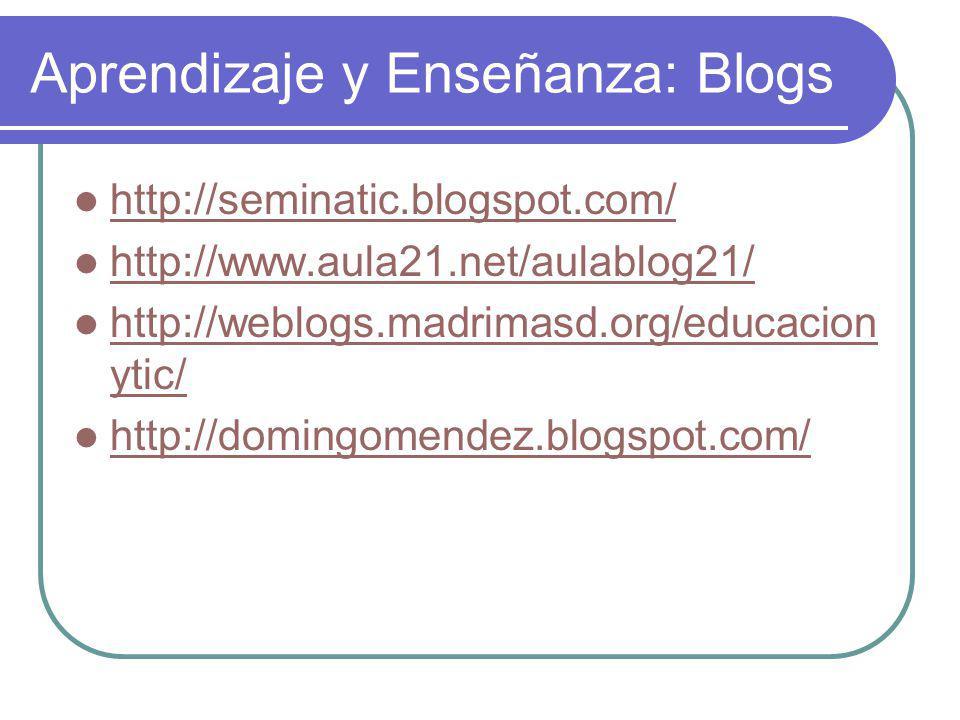 Aprendizaje y Enseñanza: Blogs http://seminatic.blogspot.com/ http://www.aula21.net/aulablog21/ http://weblogs.madrimasd.org/educacion ytic/ http://weblogs.madrimasd.org/educacion ytic/ http://domingomendez.blogspot.com/