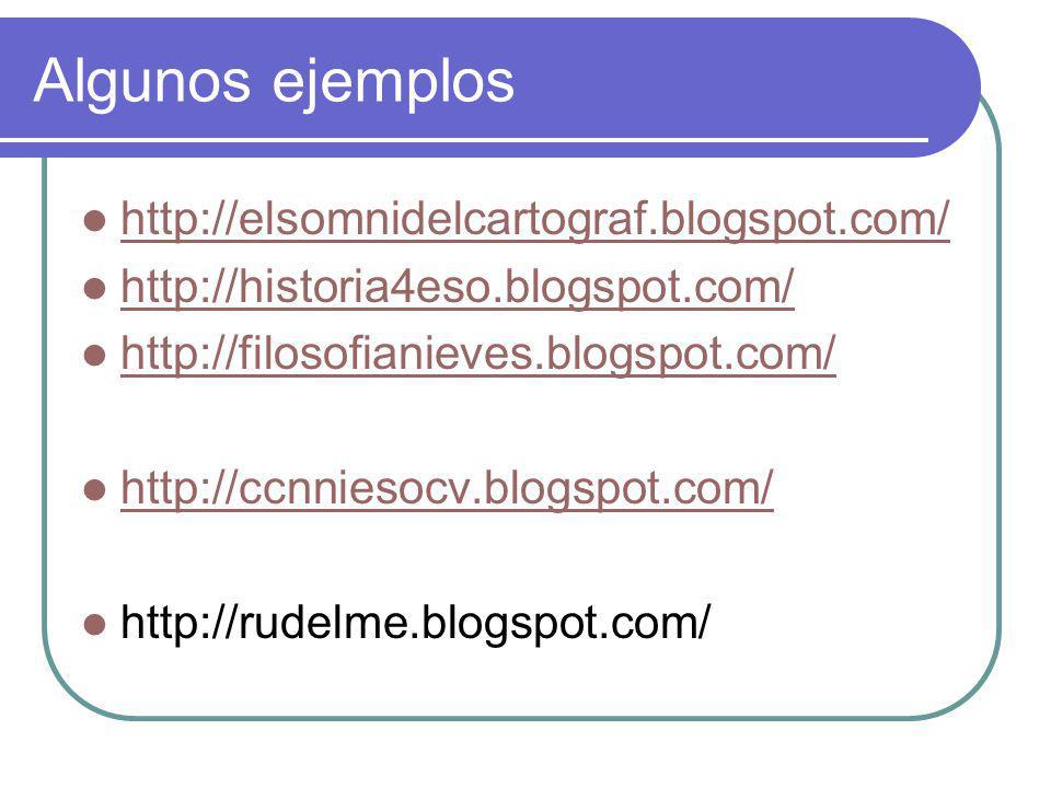 Algunos ejemplos http://elsomnidelcartograf.blogspot.com/ http://historia4eso.blogspot.com/ http://filosofianieves.blogspot.com/ http://ccnniesocv.blogspot.com/ http://rudelme.blogspot.com/