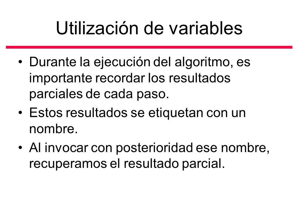 Utilización de variables Durante la ejecución del algoritmo, es importante recordar los resultados parciales de cada paso.