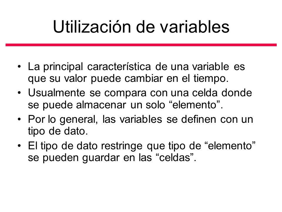 Utilización de variables La principal característica de una variable es que su valor puede cambiar en el tiempo.