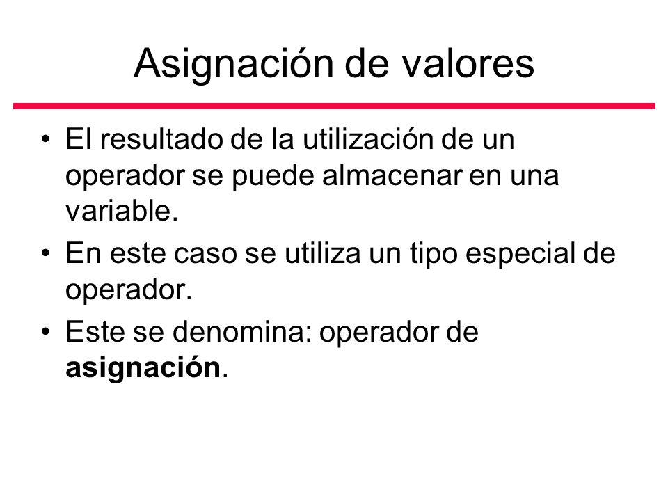 Asignación de valores El resultado de la utilización de un operador se puede almacenar en una variable.