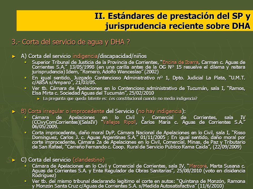 II. Estándares de prestación del SP y jurisprudencia reciente sobre DHA 3.- Corta del servicio de agua y DHA ? A) Corta del servicio indigencia/discap