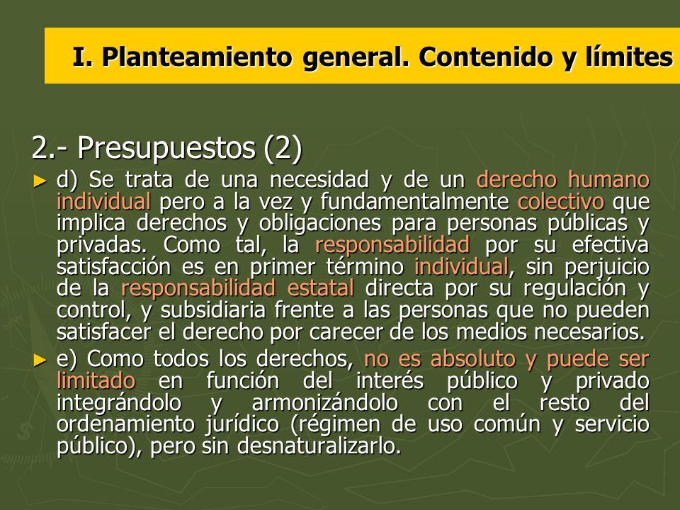 I. Planteamiento general. Contenido y límites 2.- Presupuestos (2) d) Se trata de una necesidad y de un derecho humano individual pero a la vez y fund