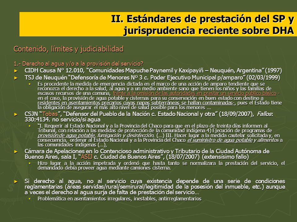 II. Estándares de prestación del SP y jurisprudencia reciente sobre DHA Contenido, límites y judiciabilidad 1.- Derecho al agua y/o a la provisión del