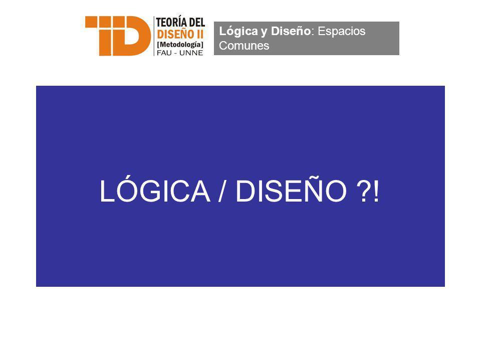 LÓGICA / DISEÑO ?! Lógica y Diseño: Espacios Comunes
