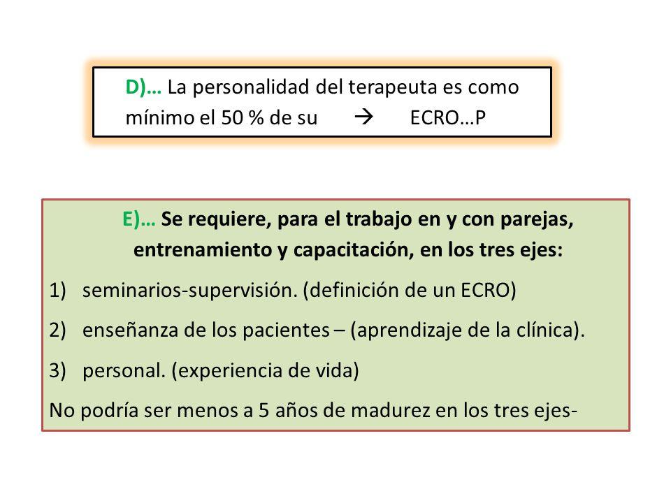 D)… La personalidad del terapeuta es como mínimo el 50 % de su ECRO…P E)… Se requiere, para el trabajo en y con parejas, entrenamiento y capacitación,