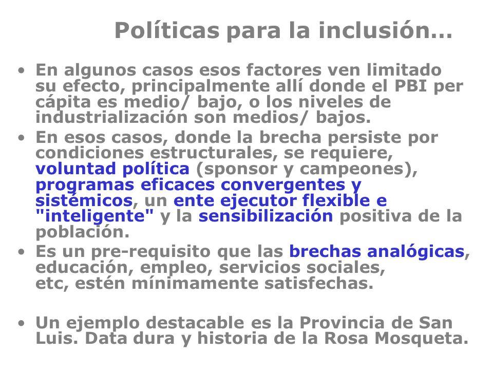 Políticas para la inclusión… En algunos casos esos factores ven limitado su efecto, principalmente allí donde el PBI per cápita es medio/ bajo, o los niveles de industrialización son medios/ bajos.