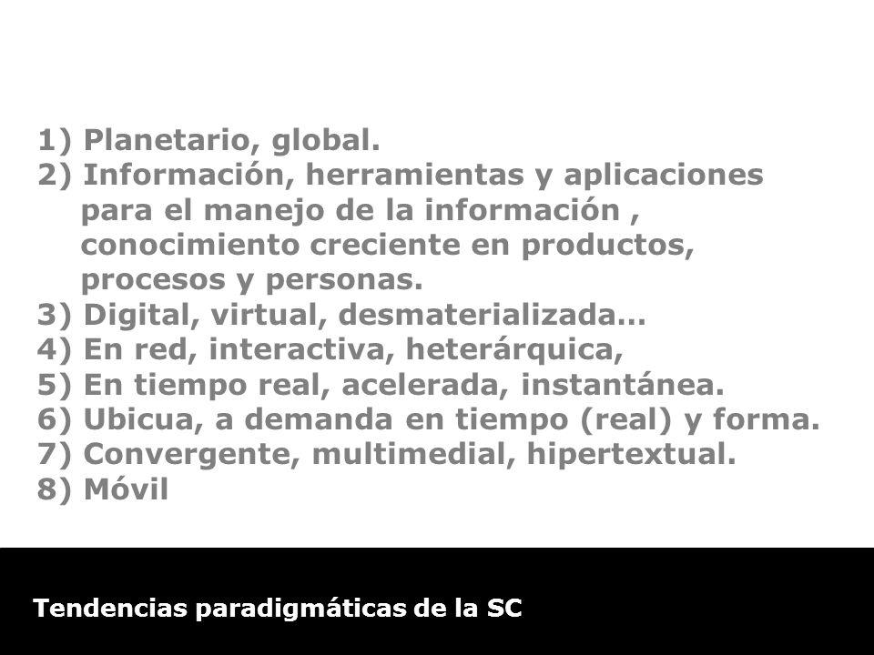 Tendencias paradigmáticas de la SC 1) Planetario, global. 2) Información, herramientas y aplicaciones para el manejo de la información, conocimiento c
