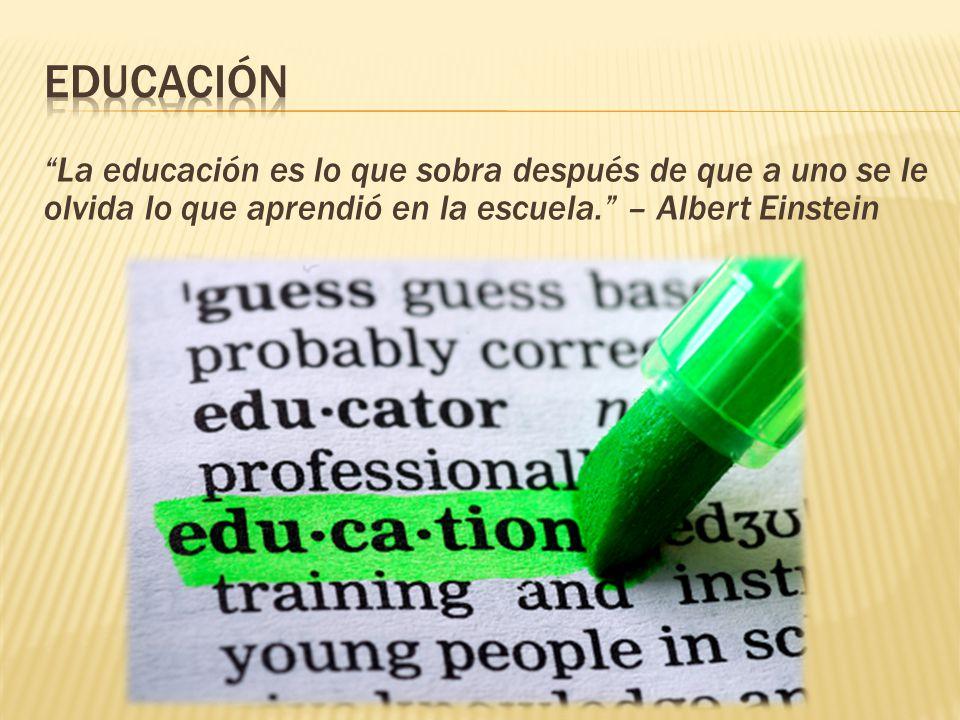 La educación es lo que sobra después de que a uno se le olvida lo que aprendió en la escuela.