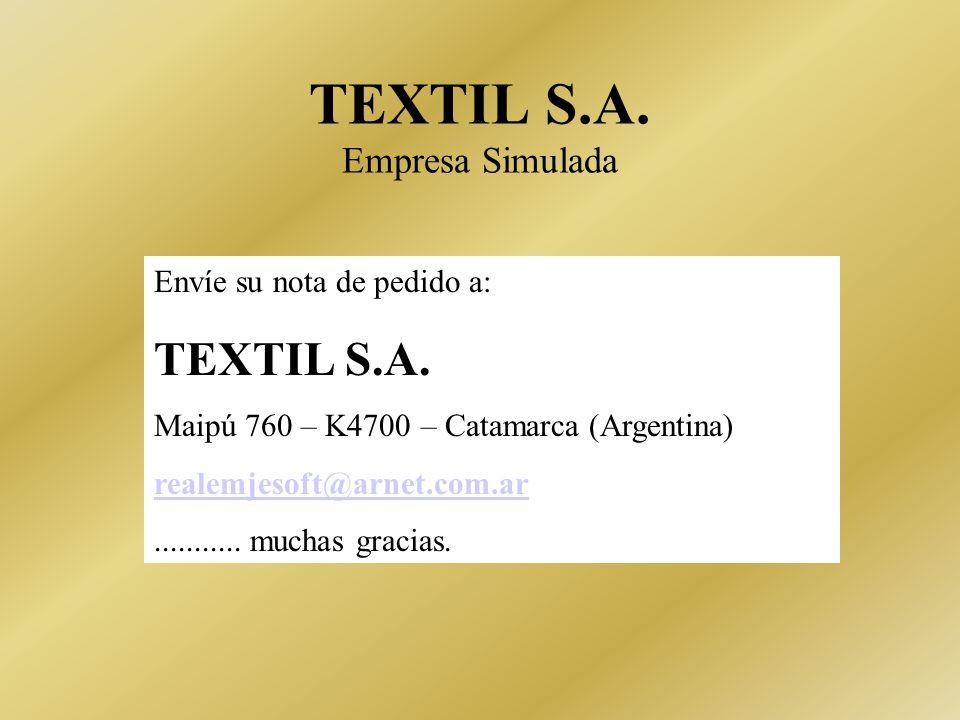 TEXTIL S.A. Empresa Simulada Envíe su nota de pedido a: TEXTIL S.A. Maipú 760 – K4700 – Catamarca (Argentina) realemjesoft@arnet.com.ar........... muc