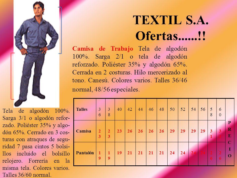 TEXTIL S.A. Ofertas......!! Talles3636 3838 4042444648505254565858 6060 PRECIOPRECIO Camisa2323 2323 2326 29 3131 3131 Pantalón1919 1919 1921 24 2626