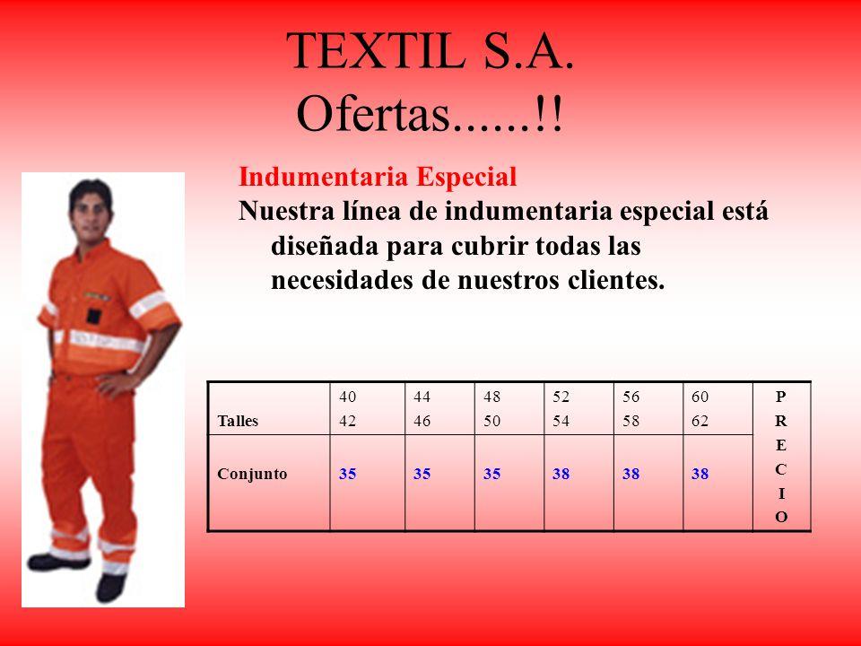 TEXTIL S.A. Ofertas......!! Talles 40 42 44 46 48 50 52 54 56 58 60 62 PRECIOPRECIO Conjunto35 38 Indumentaria Especial Nuestra línea de indumentaria