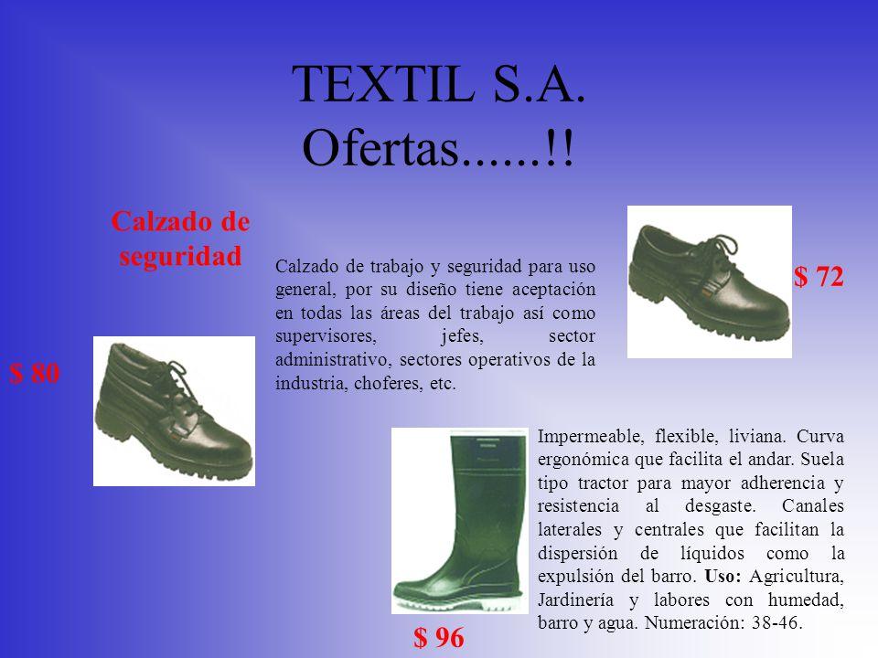 TEXTIL S.A. Ofertas......!! Calzado de seguridad $ 80 $ 72 $ 96 Impermeable, flexible, liviana. Curva ergonómica que facilita el andar. Suela tipo tra