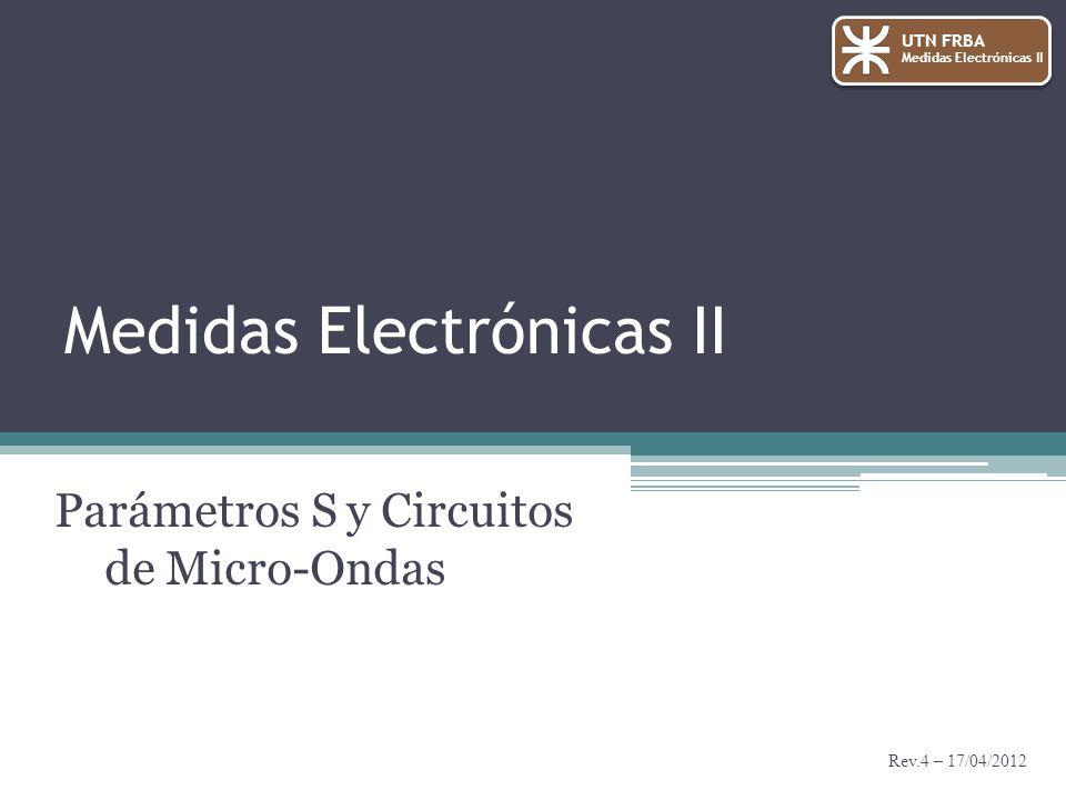 UTN FRBA Medidas Electrónicas II 1.Modelos de cuadripolos 2.Líneas de transmisión 3.Parámetros S 4.Teoría de grafos 5.Medición de los parámetros S 6.Errores 7.Aplicaciones Indice