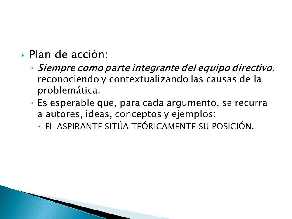 Plan de acción: Siempre como parte integrante del equipo directivo, reconociendo y contextualizando las causas de la problemática. Es esperable que, p