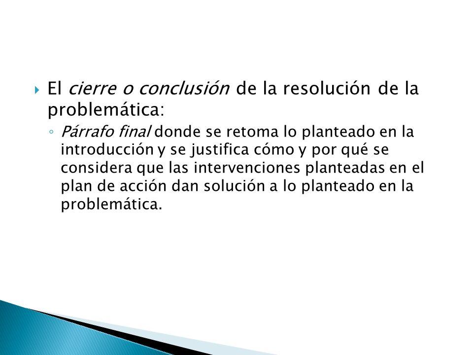 El cierre o conclusión de la resolución de la problemática: Párrafo final donde se retoma lo planteado en la introducción y se justifica cómo y por qu