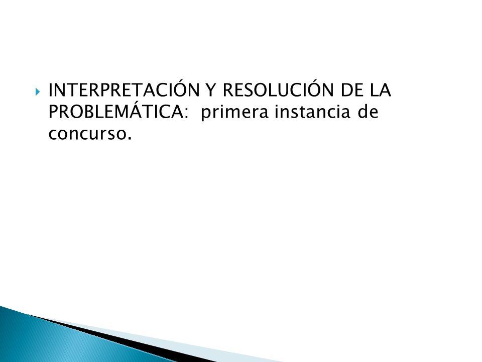INTERPRETACIÓN Y RESOLUCIÓN DE LA PROBLEMÁTICA: primera instancia de concurso.