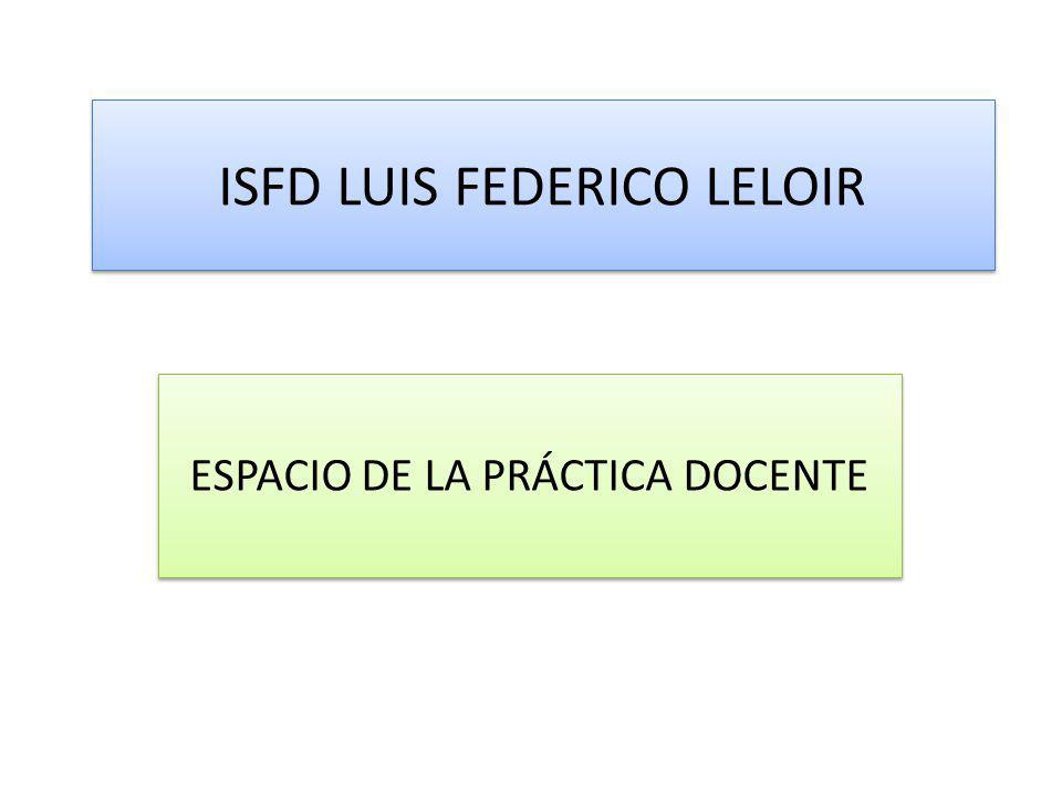 ISFD LUIS FEDERICO LELOIR ESPACIO DE LA PRÁCTICA DOCENTE
