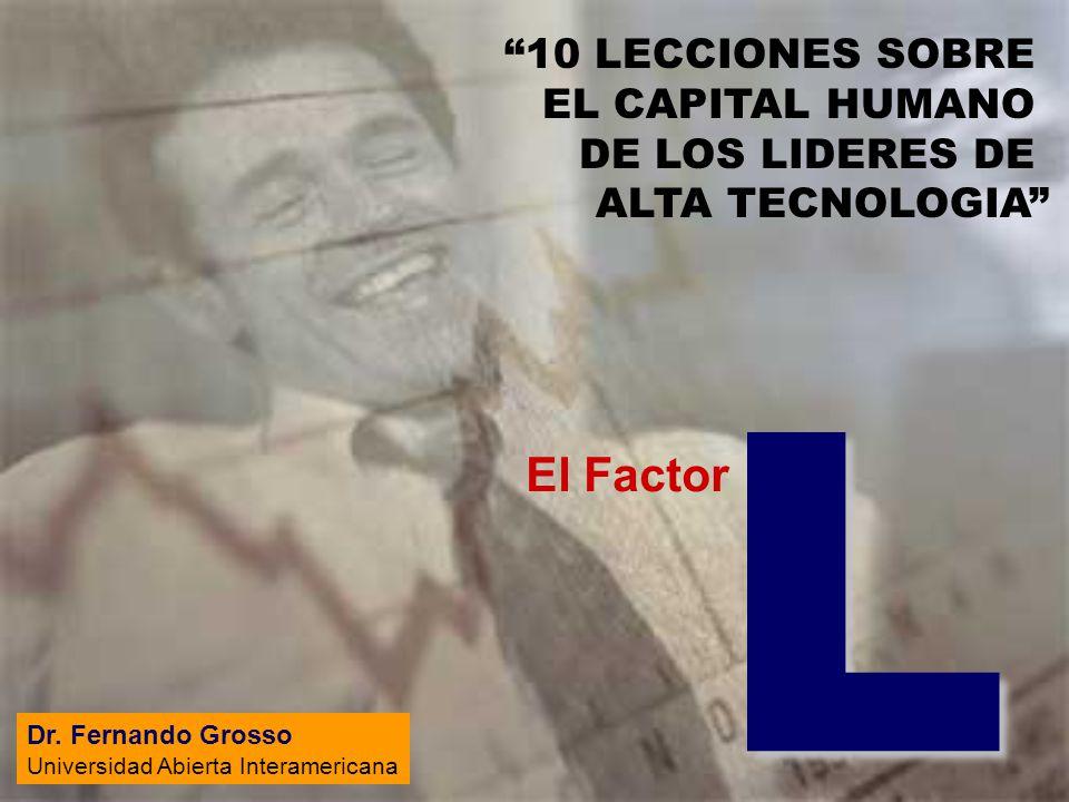 El Factor L 10 LECCIONES SOBRE EL CAPITAL HUMANO DE LOS LIDERES DE ALTA TECNOLOGIA Dr.