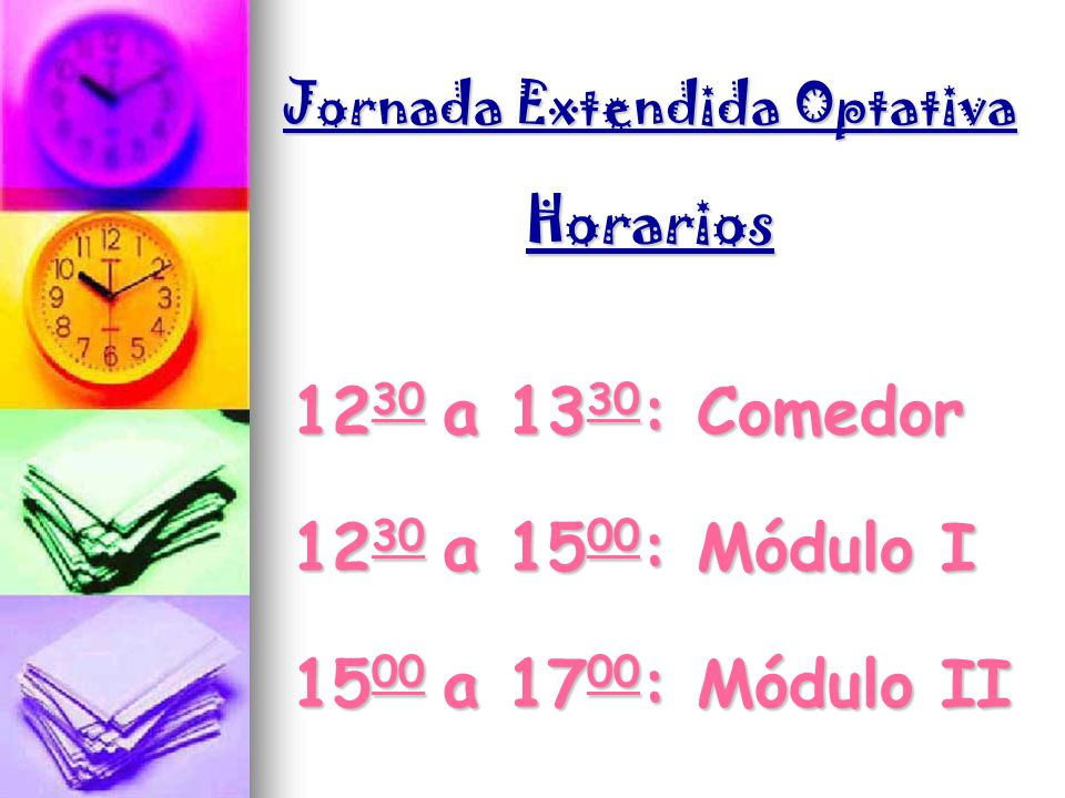 Jornada Extendida Optativa Horarios 12 30 a 13 30 : Comedor 12 30 a 15 00 : Módulo I 15 00 a 17 00 : Módulo II