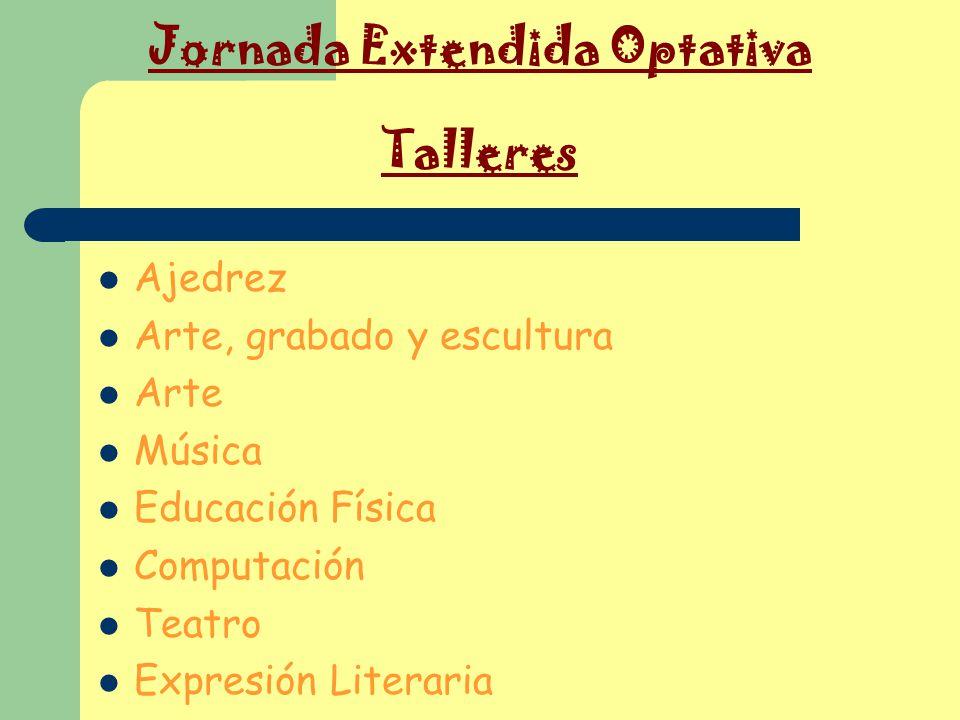 Jornada Extendida Optativa Talleres Ajedrez Arte, grabado y escultura Arte Música Educación Física Computación Teatro Expresión Literaria