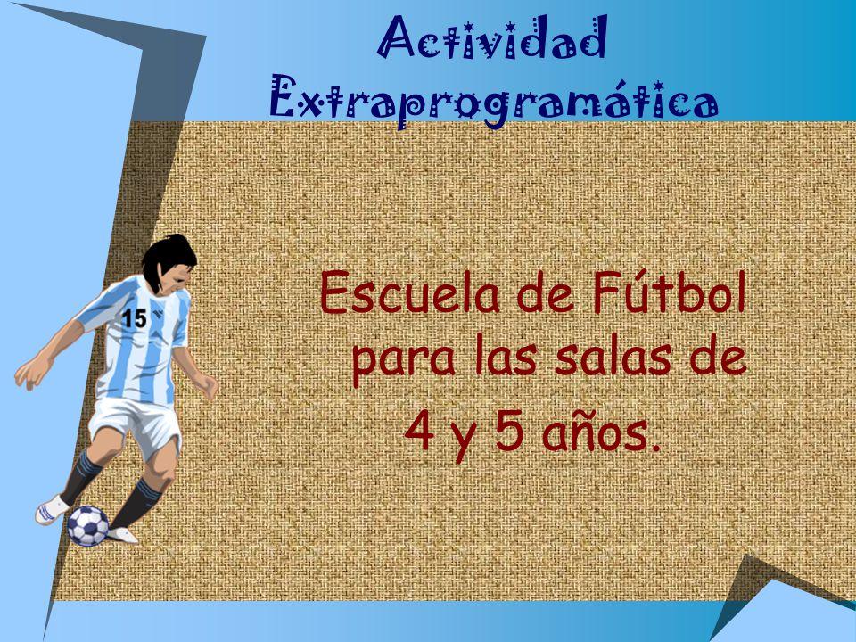 Actividad Extraprogramática Escuela de Fútbol para las salas de 4 y 5 años.