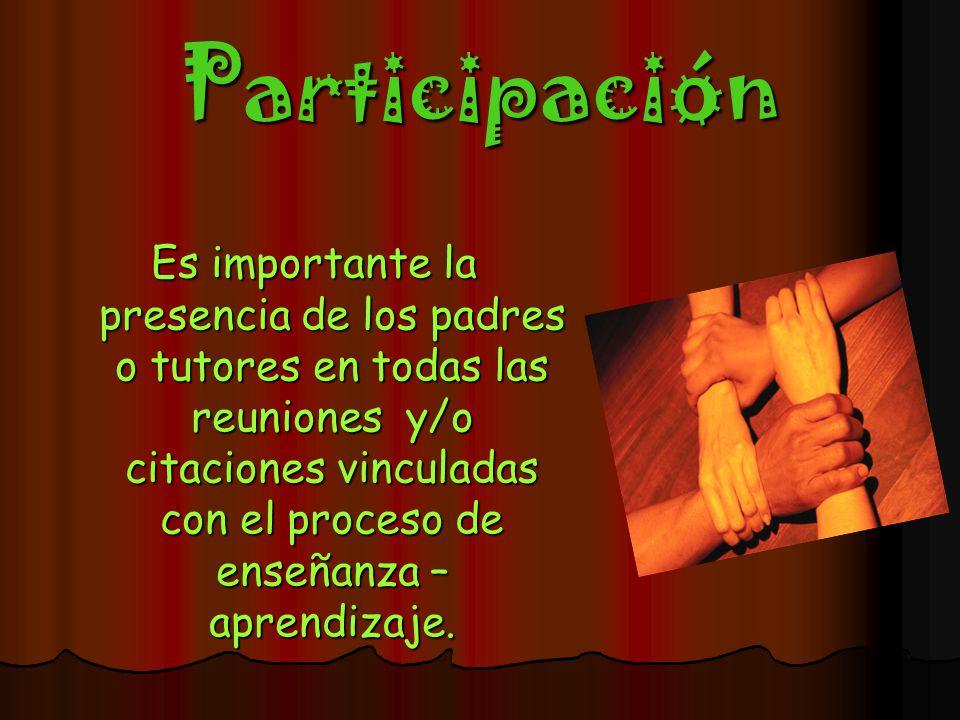 Participación Es importante la presencia de los padres o tutores en todas las reuniones y/o citaciones vinculadas con el proceso de enseñanza – aprend