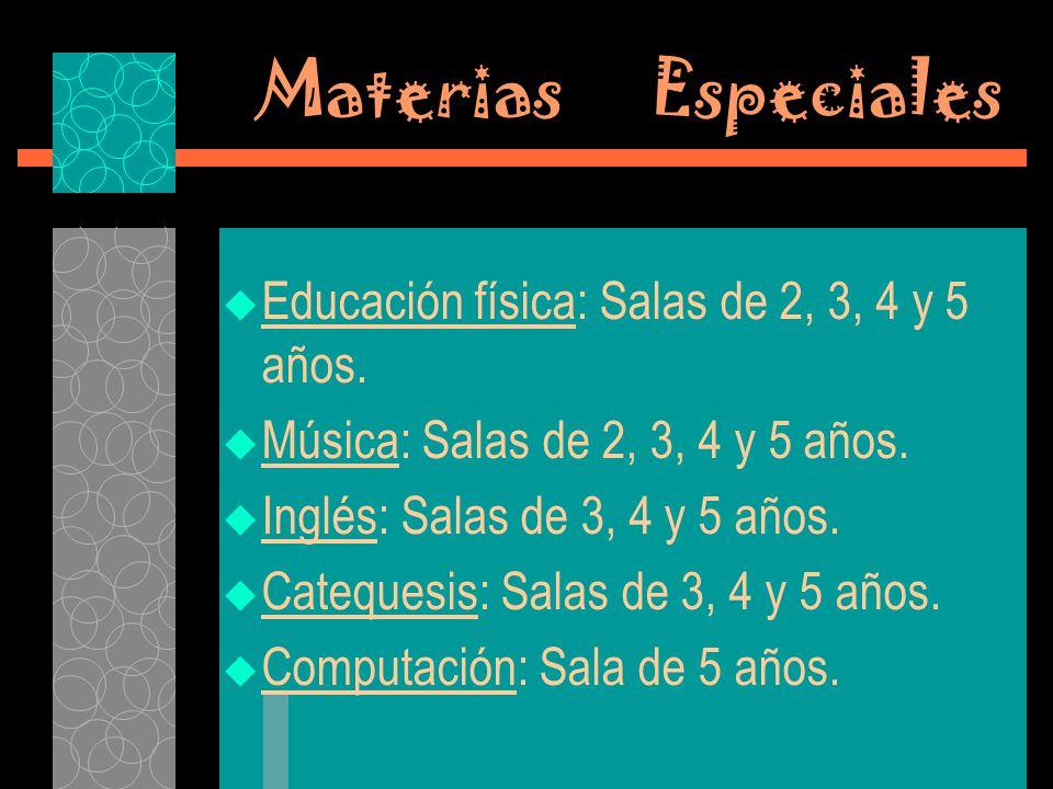 Materias Especiales Educación física: Salas de 2, 3, 4 y 5 años. Música: Salas de 2, 3, 4 y 5 años. Inglés: Salas de 3, 4 y 5 años. Catequesis: Salas