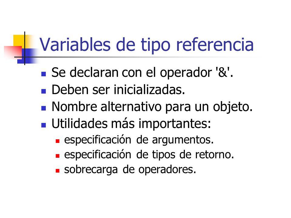 Variables de tipo referencia Se declaran con el operador '&'. Deben ser inicializadas. Nombre alternativo para un objeto. Utilidades más importantes: