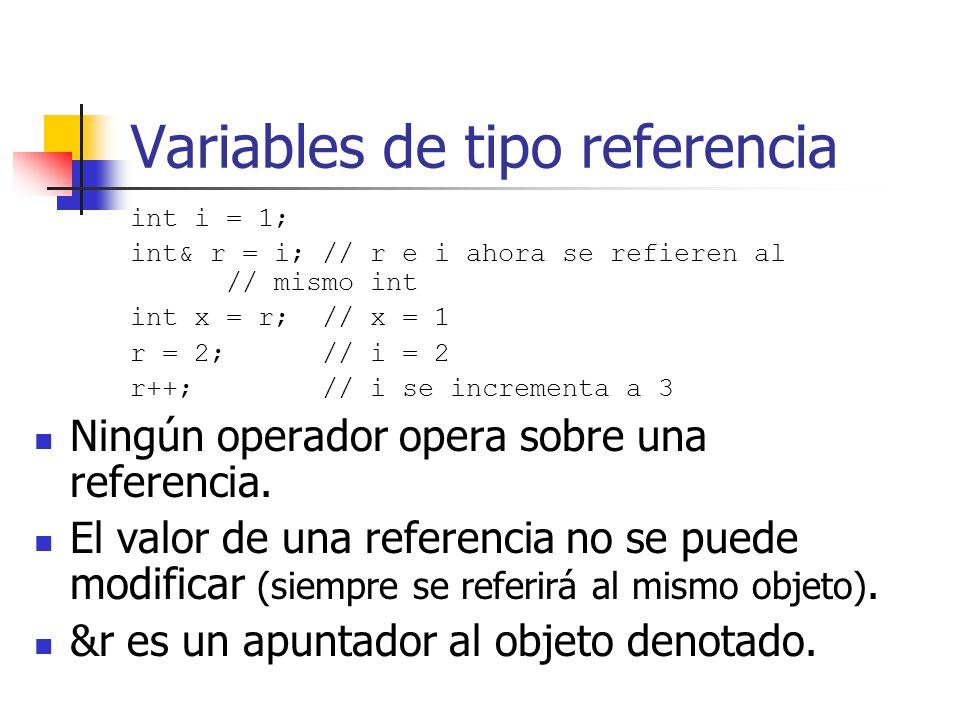 Variables de tipo referencia int i = 1; int& r = i; // r e i ahora se refieren al // mismo int int x = r;// x = 1 r = 2;// i = 2 r++;// i se increment
