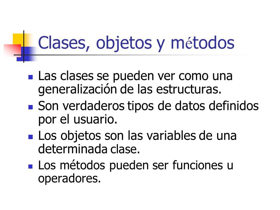 Clases, objetos y m é todos Las clases se pueden ver como una generalización de las estructuras. Son verdaderos tipos de datos definidos por el usuari