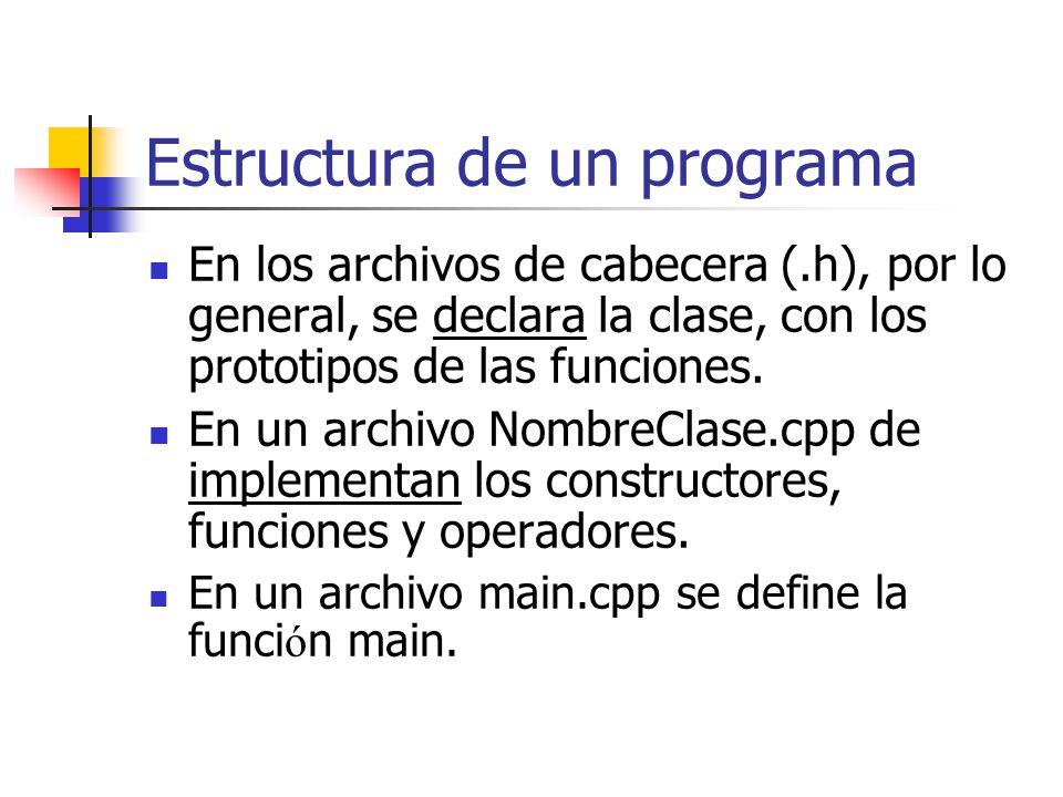 Estructura de un programa En los archivos de cabecera (.h), por lo general, se declara la clase, con los prototipos de las funciones. En un archivo No