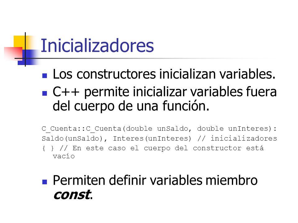 Inicializadores Los constructores inicializan variables. C++ permite inicializar variables fuera del cuerpo de una función. C_Cuenta::C_Cuenta(double